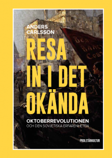 Resa in i det okända: Oktoberrevolutionen och den sovjetiska erfarenheten